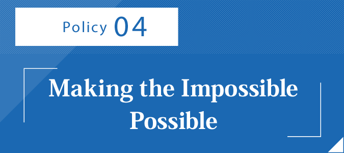 Policy 4 –:Making the Impossible Possible